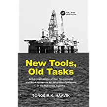 New Tools, Old Tasks: Safety Implications of New Technologies and Work Processes for Integrated Operations in the Petroleum Industry (English Edition)