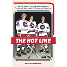 The Hot Line: How the Legendary Trio of Hull, Hedberg and Nilsson Transformed Hockey and Led the Winnipeg Jets to Greatness (English Edition)