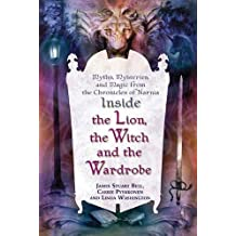 "Inside ""The Lion, the Witch and the Wardrobe"": Myths, Mysteries, and Magic from the Chronicles of Narnia (English Edition)"