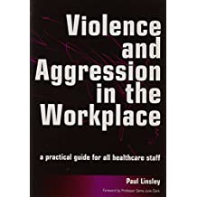 Violence and Aggression in the Workplace: A Practical Guide for All Healthcare Staff (English Edition)