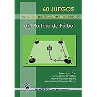 60 Juegos Para El Entrenamiento Integrado del Portero del Futbol