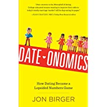 Date-onomics: How Dating Became a Lopsided Numbers Game (English Edition)