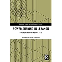 Power Sharing in Lebanon: Consociationalism Since 1820 (Routledge Studies in Middle Eastern Politics Book 93) (English Edition)