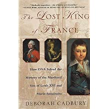 The Lost King of France: How DNA Solved the Mystery of the Murdered Son of Louis XVI and Marie Antoinette (English Edition)