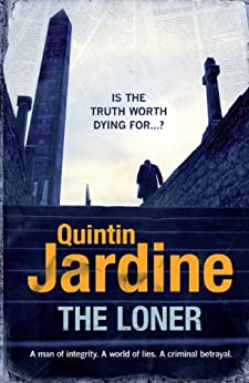 """The Loner: A man of integrity. A world of lies. A criminal betrayal. (English Edition)"",作者:[Jardine, Quintin]"
