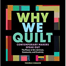 Why We Quilt: Contemporary Makers Speak Out about the Power of Art, Activism, Community, and Creativity (English Edition)