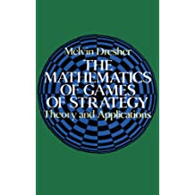 The Mathematics of Games of Strategy: Theory and Applications (Dover Books on Mathematics) (English Edition)