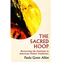 The Sacred Hoop: Recovering the Feminine in American Indian Traditions (English Edition)