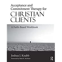 Acceptance and Commitment Therapy for Christian Clients: A Faith-Based Workbook (English Edition)