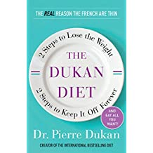 The Dukan Diet: 2 Steps to Lose the Weight, 2 Steps to Keep It Off Forever (English Edition)