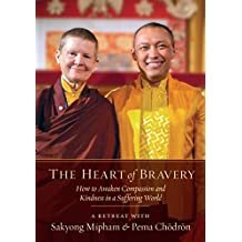 The Heart of Bravery: How to Awaken Compassion and Kindness in a Suffering World