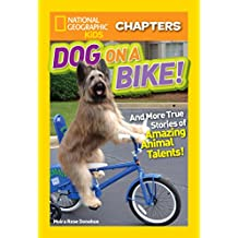 National Geographic Kids Chapters: Dog on a Bike: And More True Stories of Amazing Animal Talents! (NGK Chapters) (English Edition)