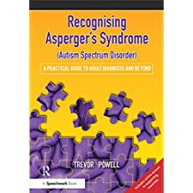 Recognising Asperger's Syndrome (Autism Spectrum Disorder): A Practical Guide to Adult Diagnosis and Beyond (English Edition)