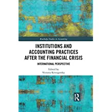 Institutions and Accounting Practices after the Financial Crisis: International Perspective (Routledge Studies in Accounting) (English Edition)