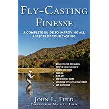 Fly-Casting Finesse: A Complete Guide to Improving All Aspects of Your Casting (English Edition)