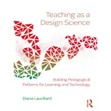 Teaching as a Design Science: Building Pedagogical Patterns for Learning and Technology (English Edition)
