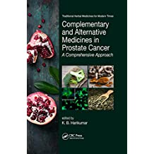 Complementary and Alternative Medicines in Prostate Cancer: A Comprehensive Approach (Traditional Herbal Medicines for Modern Times) (English Edition)
