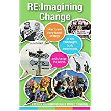 Re:Imagining Change: How to Use Story-based Strategy to Win Campaigns, Build Movements, and Change the World (English Edition)