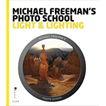 Michael Freeman's Photo School: Light & Lighting: Maximise the Potential of Every Scene (English Edition)