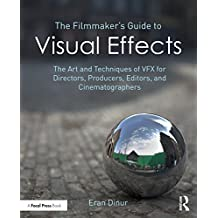 The Filmmaker's Guide to Visual Effects: The Art and Techniques of VFX for Directors, Producers, Editors and Cinematographers (English Edition)