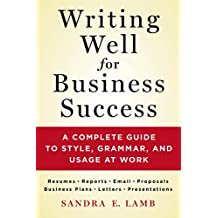 Writing Well for Business Success: A Complete Guide to Style, Grammar, and Usage at Work (English Edition)