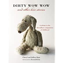 Dirty Wow Wow and Other Love Stories: A Tribute to the Threadbare Companions of Childhood (English Edition)