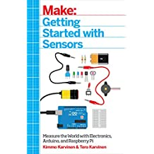 Getting Started with Sensors: Measure the World with Electronics, Arduino, and Raspberry Pi (English Edition)