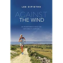 Against the Wind: An Ironwoman's Race for Her Family's Survival (English Edition)