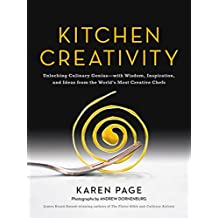 Kitchen Creativity: Unlocking Culinary Genius-with Wisdom, Inspiration, and Ideas from the World's Most Creative Chefs (English Edition)