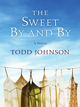 """""""The Sweet By and By: A Novel (English Edition)"""",作者:[Johnson, Todd]"""