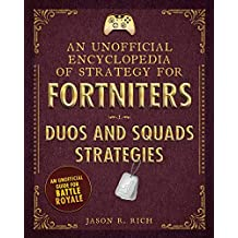 An Unofficial Encyclopedia of Strategy for Fortniters: Duos and Squads Strategies (Encyclopedia for Fortniters) (English Edition)