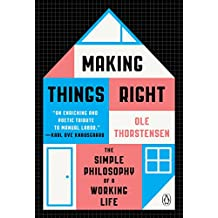 Making Things Right: The Simple Philosophy of a Working Life (English Edition)