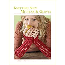Knitting New Mittens & Gloves: Warm and Adorn Your Hands in 28 Innovative Ways (English Edition)