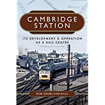 Cambridge Station: Its Development and Operation as a Rail Centre (English Edition)