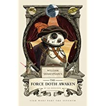William Shakespeare's The Force Doth Awaken: Star Wars Part the Seventh (William Shakespeare's Star Wars Book 7) (English Edition)