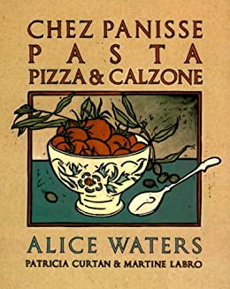 """Chez Panisse Pasta, Pizza, & Calzone: A Cookbook (Chez Panisse Cookbook Library) (English Edition)"",作者:[Waters, Alice]"