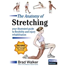 The Anatomy of Stretching, Second Edition: Your Illustrated Guide to Flexibility and Injury Rehabilitation (English Edition)