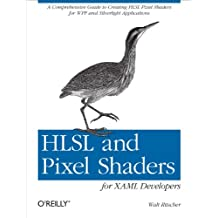 HLSL and Pixel Shaders for XAML Developers: A Comprehensive Guide to Creating HLSL Pixel Shaders for WPF and Silverlight Applications (English Edition)