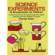 Science Experiments and Amusements for Children: 73 Easy Experiments (No Special Equipment Needed) Illustrate Important Scientific Principles (Dover Children's Science Books) (English Edition)