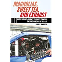Magnolias, Sweet Tea, and Exhaust: One Woman?s Journey to Understanding the Phenomenon of NASCAR (English Edition)