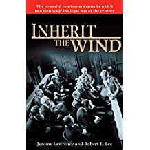 Inherit the Wind: The Powerful Courtroom Drama in which Two Men Wage the Legal War of the Century (English Edition)