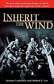 Inherit the Wind: The Powerful Courtroom Drama in which Two Men Wage the Legal War of the Century (English Edi