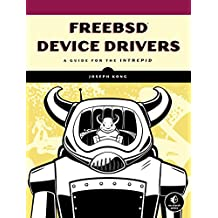 FreeBSD Device Drivers: A Guide for the Intrepid (English Edition)