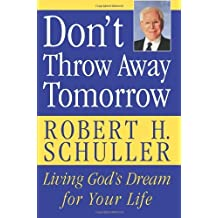 Don't Throw Away Tomorrow: Living God's Dream for Your Life (English Edition)