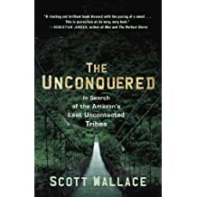 The Unconquered: In Search of the Amazon's Last Uncontacted Tribes (English Edition)