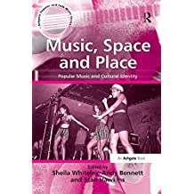 Music, Space and Place: Popular Music and Cultural Identity (Ashgate Popular And Folk Music) (English Edition)