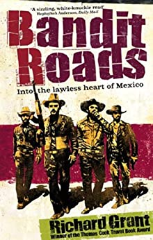 """Bandit Roads: Into the Lawless Heart of Mexico (English Edition)"",作者:[Grant, Richard]"