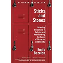 Sticks and Stones: Defeating the Culture of Bullying and Rediscovering the Power of Character and Empathy (English Edition)