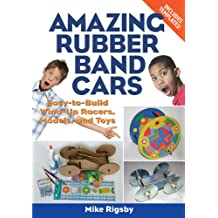 Amazing Rubber Band Cars: Easy-to-Build Wind-Up Racers, Models, and Toys (English Edition)
