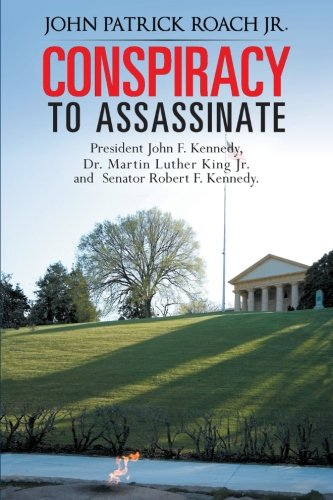 CONSPIRACY to Assassinate President John F. Kennedy, Dr. Martin Luther King Jr. and Senator Robert F. Kennedy.